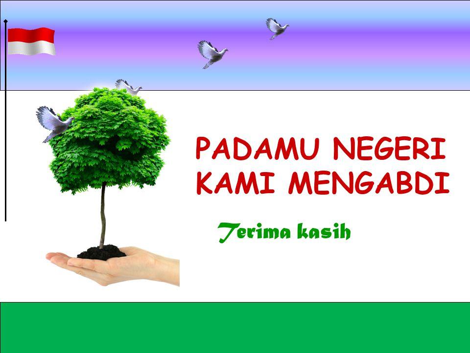 PADAMU NEGERI KAMI MENGABDI Terima kasih H.Tamba/Feb/2014