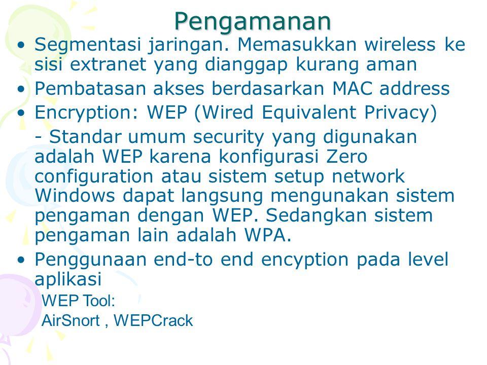 Pengamanan Segmentasi jaringan. Memasukkan wireless ke sisi extranet yang dianggap kurang aman. Pembatasan akses berdasarkan MAC address.