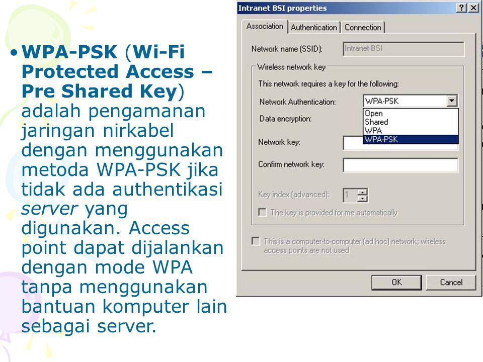 WPA-PSK (Wi-Fi Protected Access – Pre Shared Key) adalah pengamanan jaringan nirkabel dengan menggunakan metoda WPA-PSK jika tidak ada authentikasi server yang digunakan.