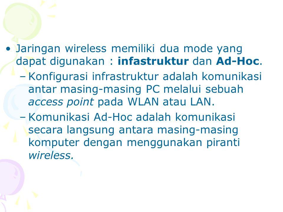 Jaringan wireless memiliki dua mode yang dapat digunakan : infastruktur dan Ad-Hoc.