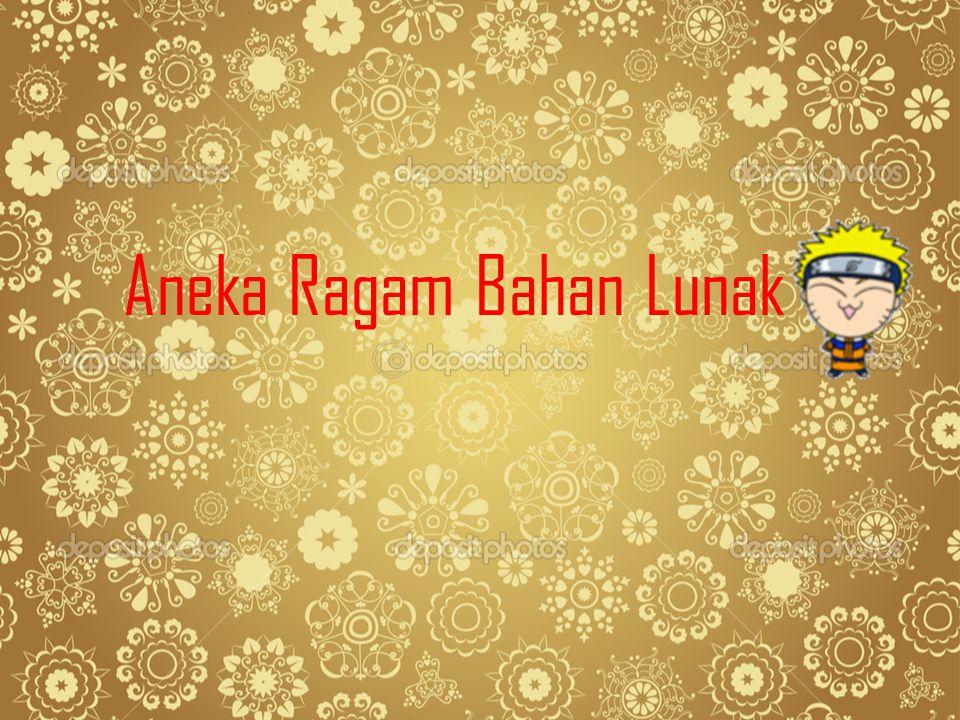 Aneka Ragam Bahan Lunak