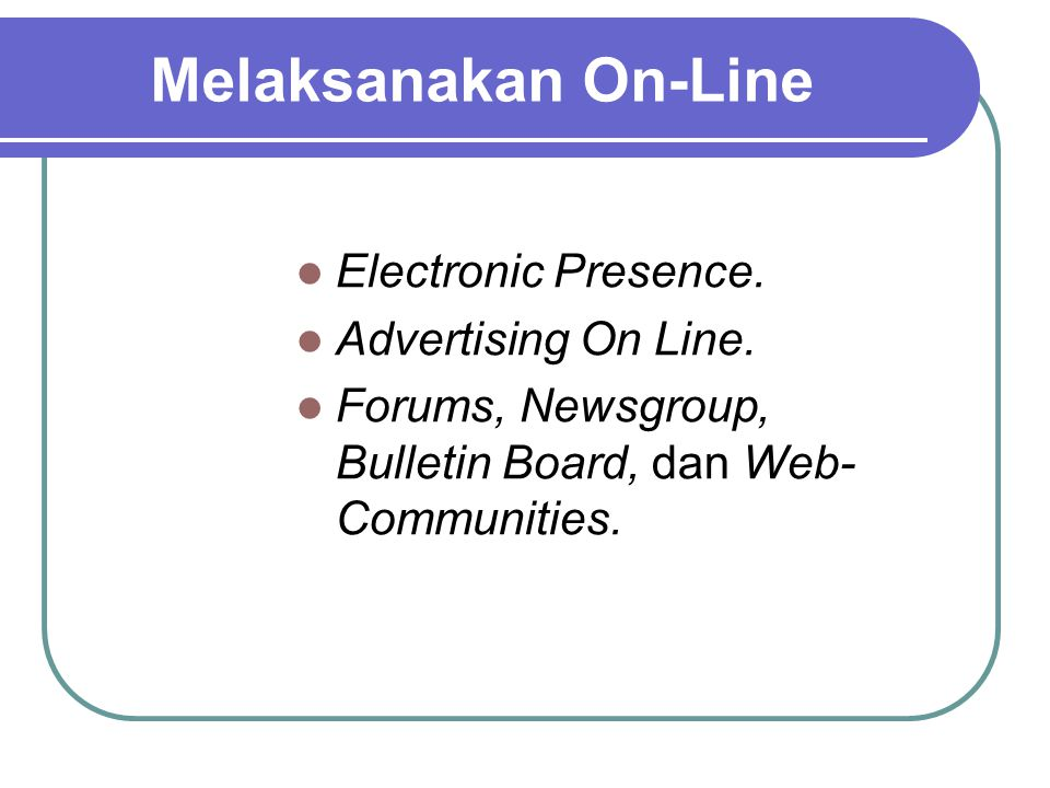 Melaksanakan On-Line Electronic Presence. Advertising On Line.