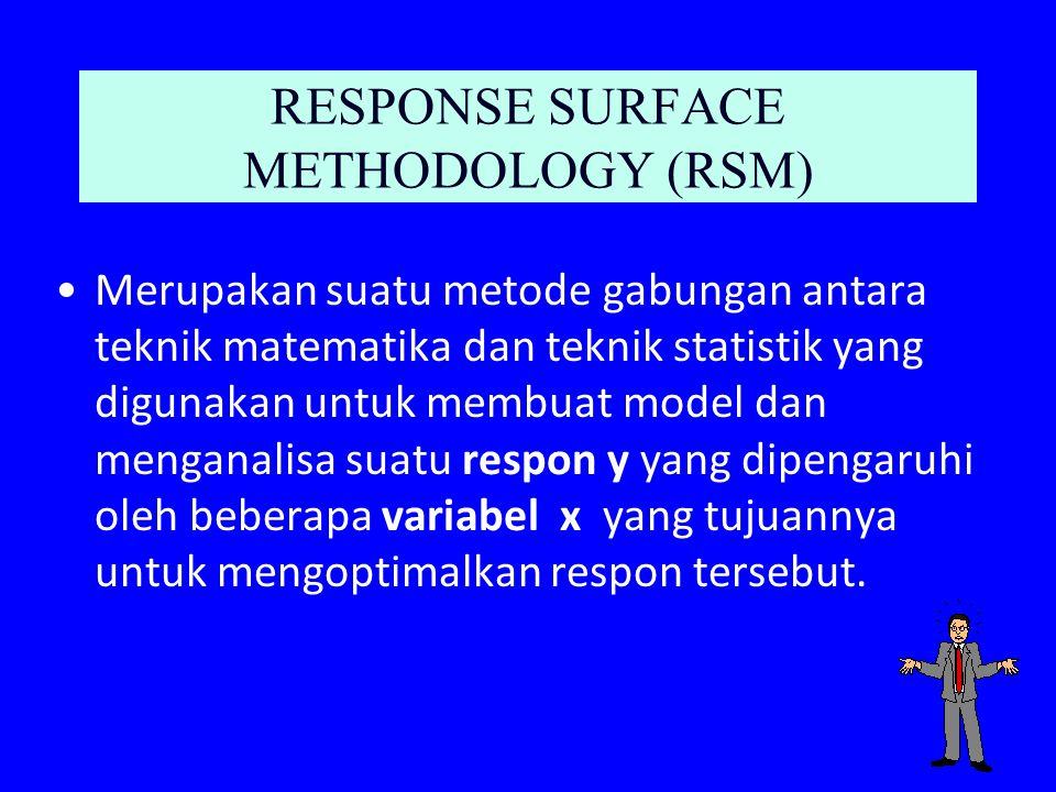 RESPONSE SURFACE METHODOLOGY (RSM)
