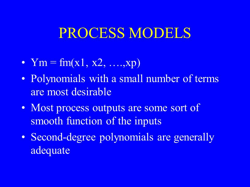 PROCESS MODELS Ym = fm(x1, x2, ….,xp)