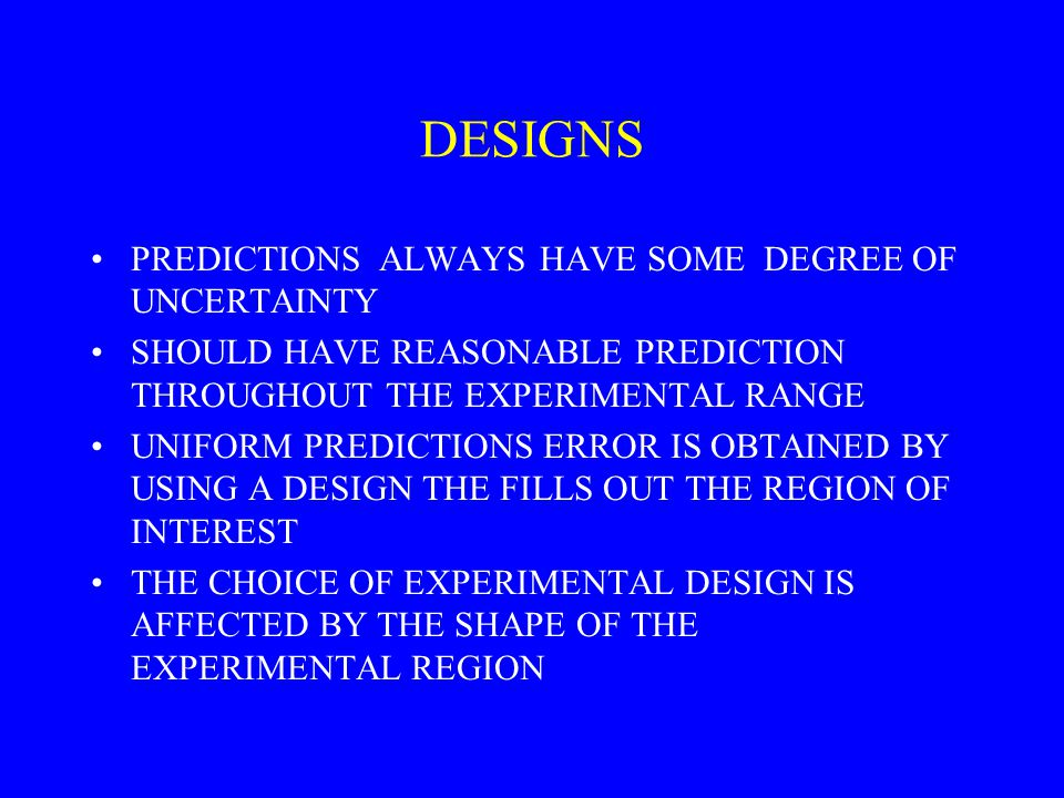 DESIGNS PREDICTIONS ALWAYS HAVE SOME DEGREE OF UNCERTAINTY