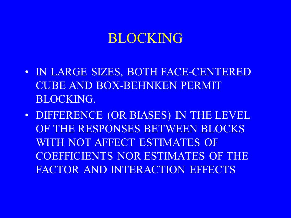 BLOCKING IN LARGE SIZES, BOTH FACE-CENTERED CUBE AND BOX-BEHNKEN PERMIT BLOCKING.