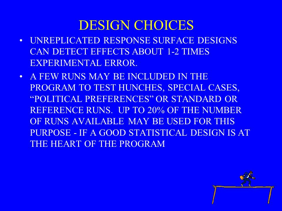 DESIGN CHOICES UNREPLICATED RESPONSE SURFACE DESIGNS CAN DETECT EFFECTS ABOUT 1-2 TIMES EXPERIMENTAL ERROR.