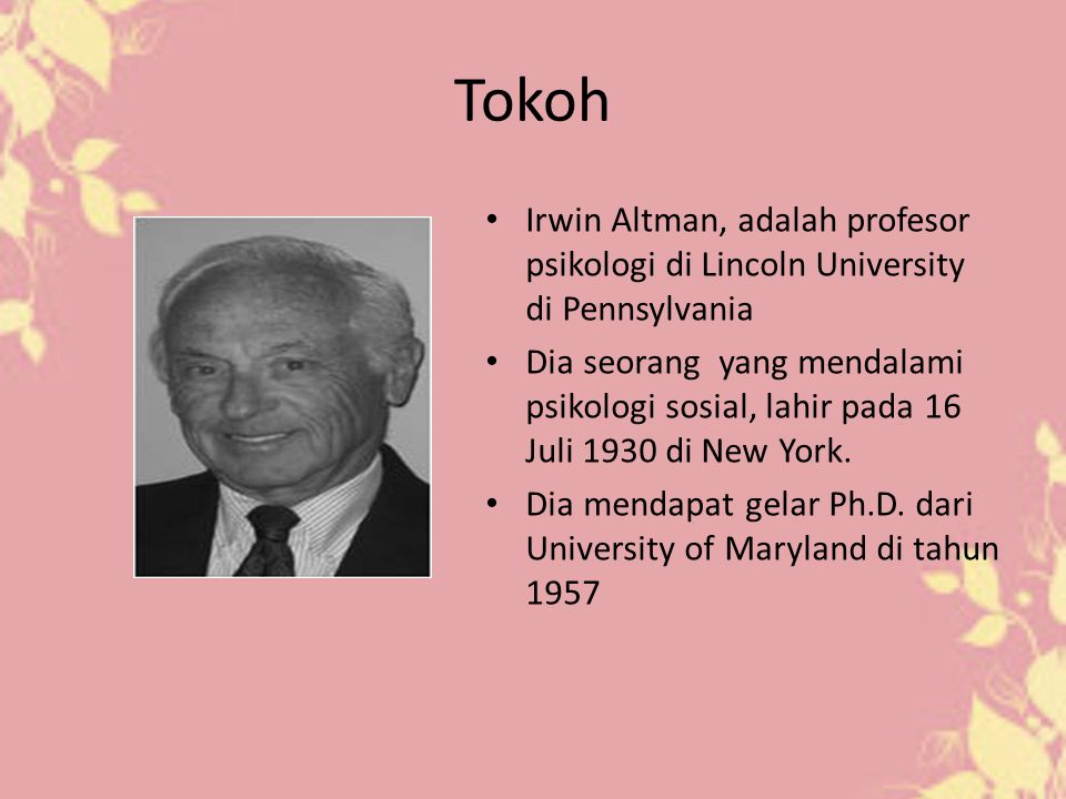 Tokoh Irwin Altman, adalah profesor psikologi di Lincoln University di Pennsylvania.