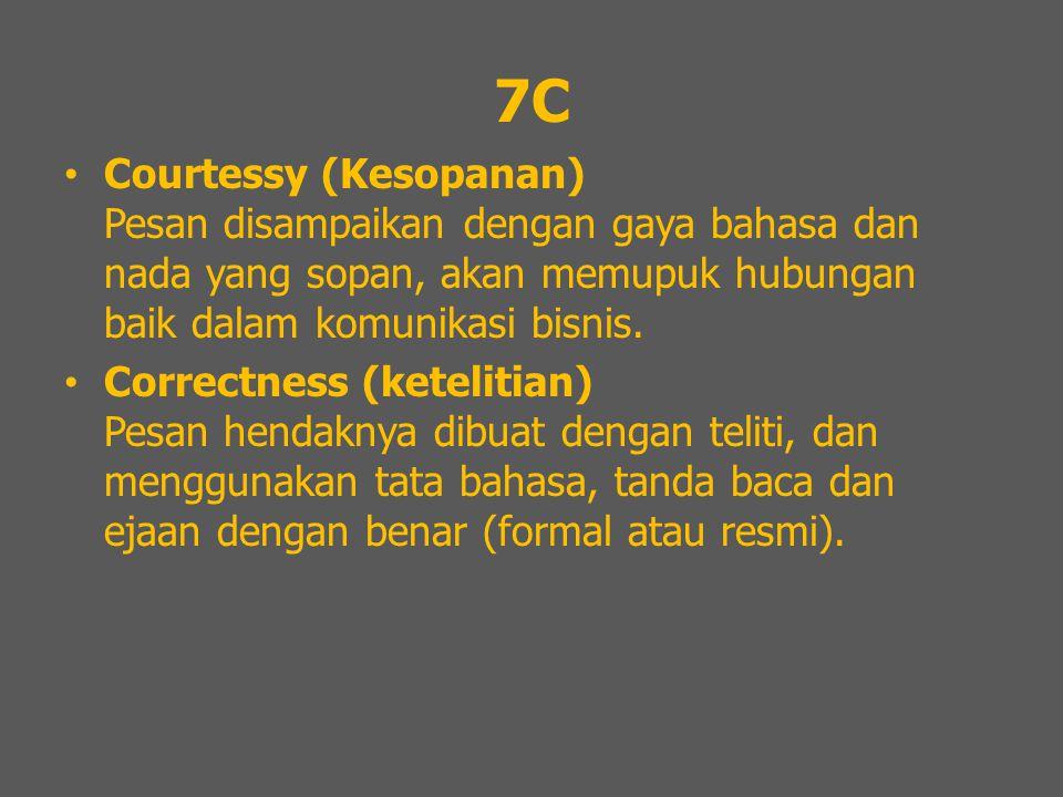 7C Courtessy (Kesopanan) Pesan disampaikan dengan gaya bahasa dan nada yang sopan, akan memupuk hubungan baik dalam komunikasi bisnis.
