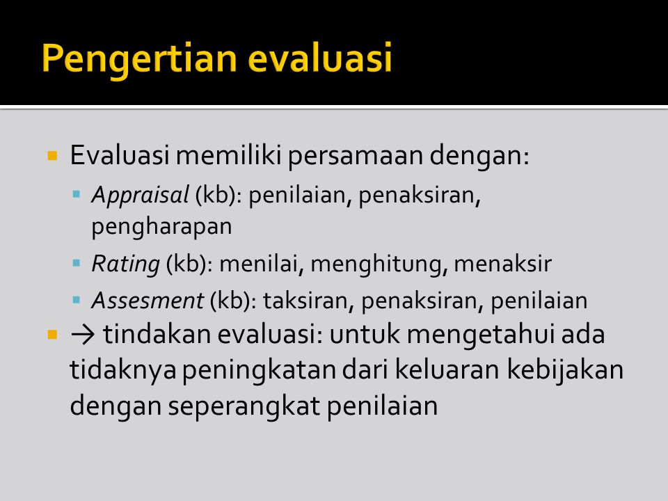 Pengertian evaluasi Evaluasi memiliki persamaan dengan: