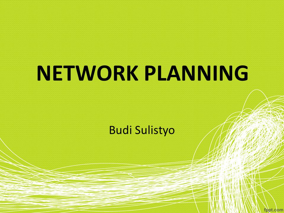 NETWORK PLANNING Budi Sulistyo