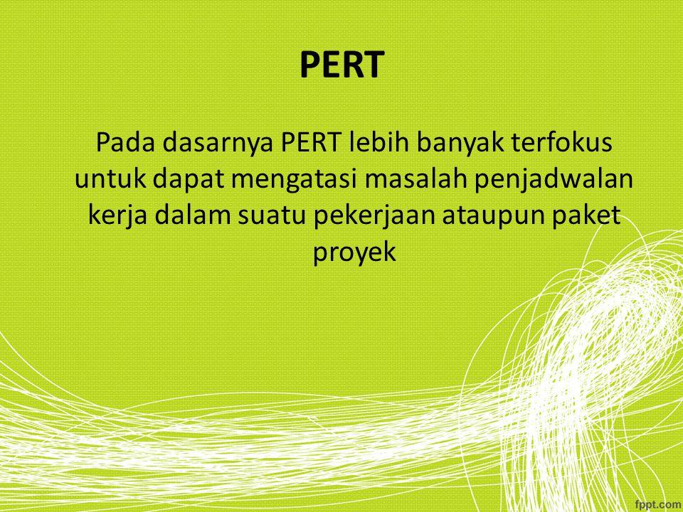 PERT Pada dasarnya PERT lebih banyak terfokus untuk dapat mengatasi masalah penjadwalan kerja dalam suatu pekerjaan ataupun paket proyek.