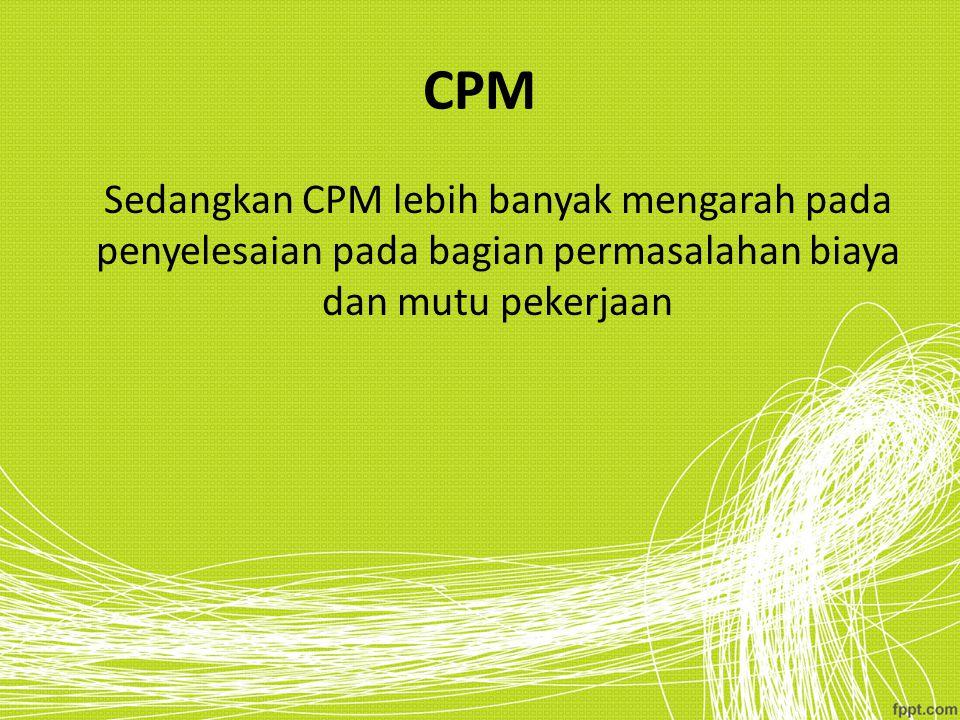 CPM Sedangkan CPM lebih banyak mengarah pada penyelesaian pada bagian permasalahan biaya dan mutu pekerjaan.