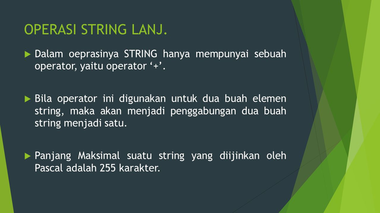 OPERASI STRING LANJ. Dalam oeprasinya STRING hanya mempunyai sebuah operator, yaitu operator '+'.