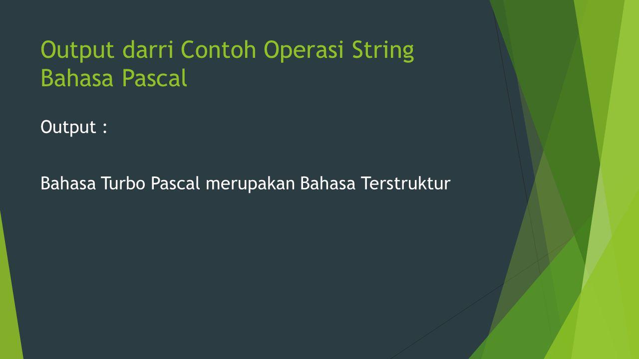 Output darri Contoh Operasi String Bahasa Pascal