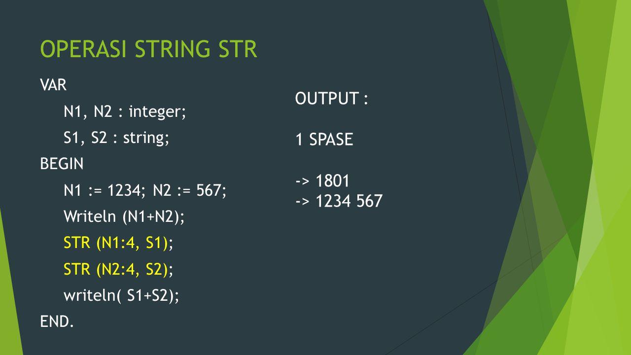 OPERASI STRING STR OUTPUT : 1 SPASE -> 1801 -> 1234 567