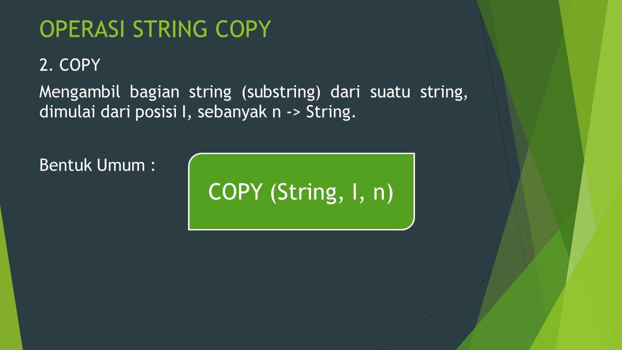 OPERASI STRING COPY COPY (String, I, n)