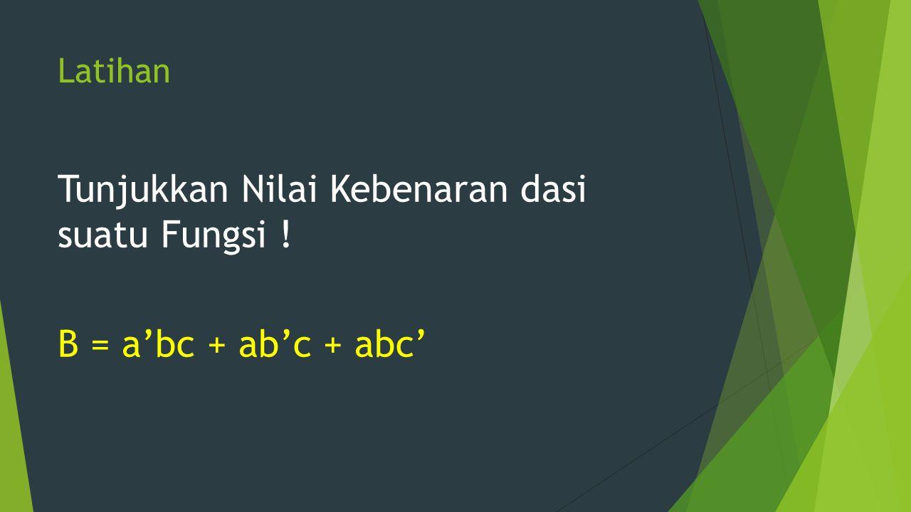 Tunjukkan Nilai Kebenaran dasi suatu Fungsi ! B = a'bc + ab'c + abc'