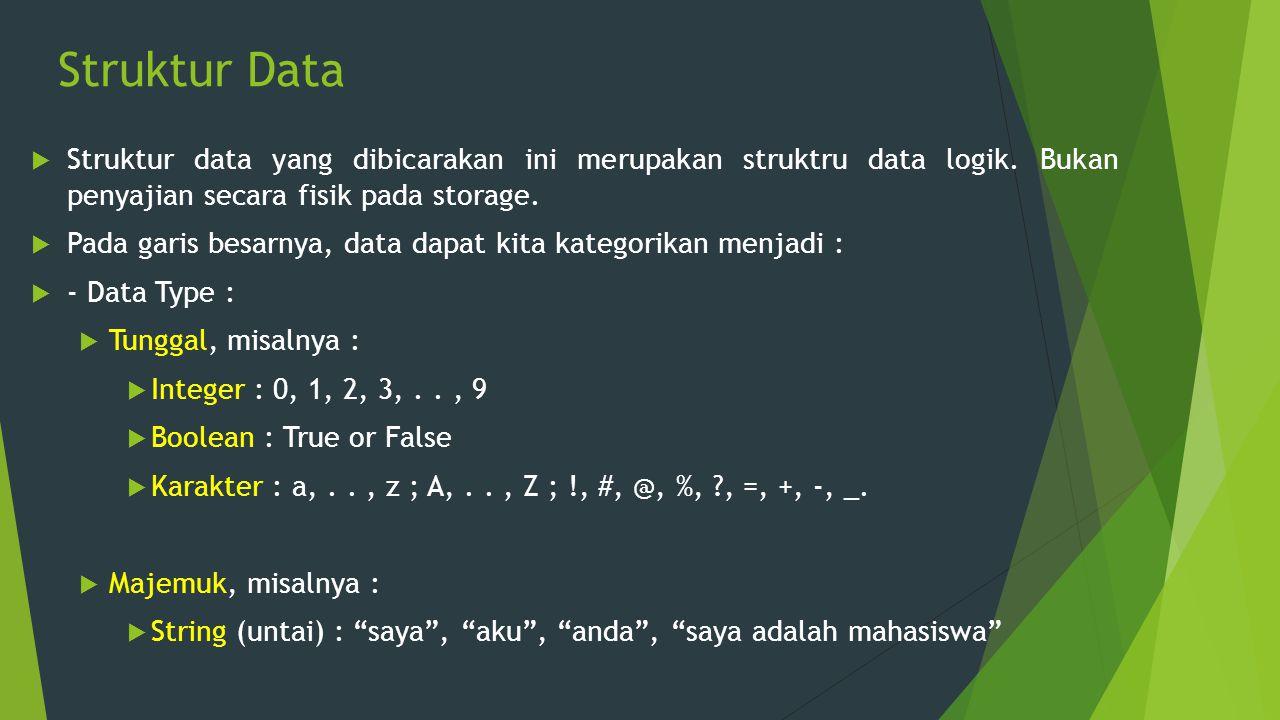 Struktur Data Struktur data yang dibicarakan ini merupakan struktru data logik. Bukan penyajian secara fisik pada storage.