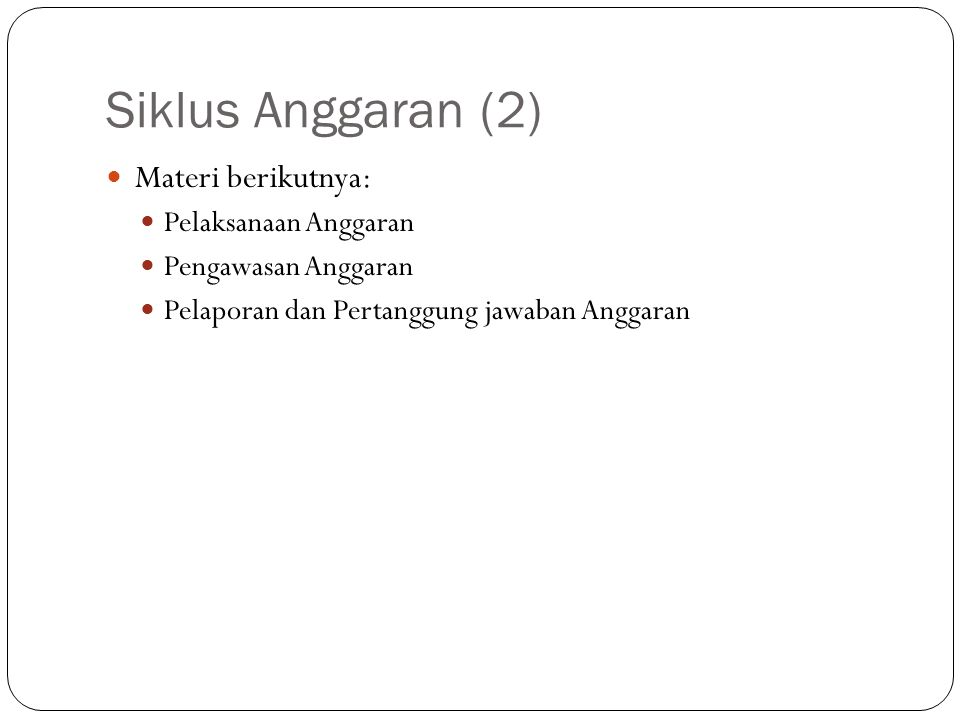 Siklus Anggaran (2) Materi berikutnya: Pelaksanaan Anggaran