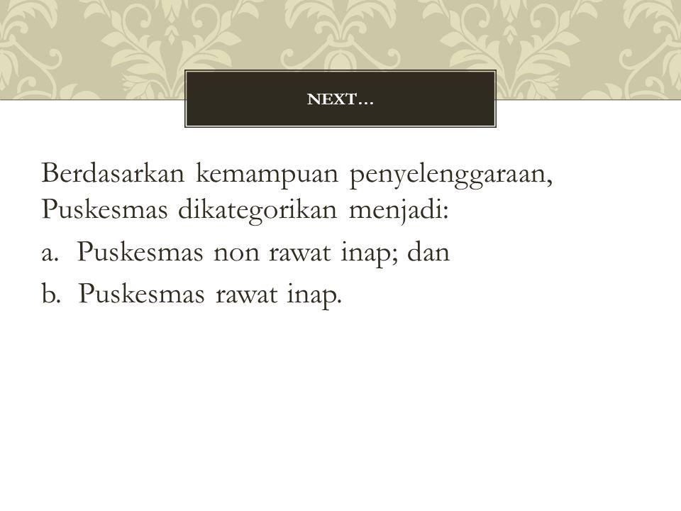 Next… Berdasarkan kemampuan penyelenggaraan, Puskesmas dikategorikan menjadi: a.