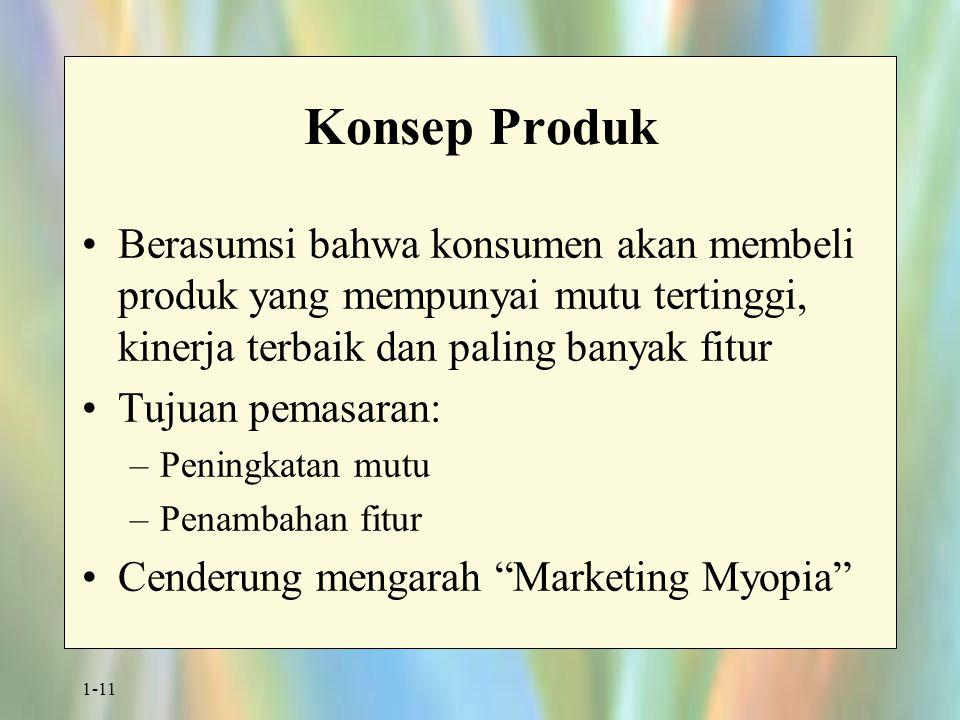 Konsep Produk Berasumsi bahwa konsumen akan membeli produk yang mempunyai mutu tertinggi, kinerja terbaik dan paling banyak fitur.