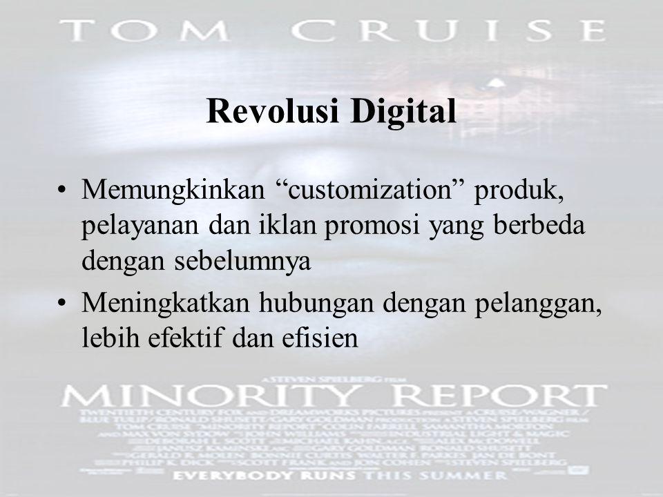 Revolusi Digital Memungkinkan customization produk, pelayanan dan iklan promosi yang berbeda dengan sebelumnya.