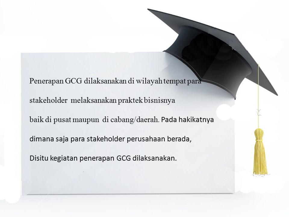 Penerapan GCG dilaksanakan di wilayah tempat para