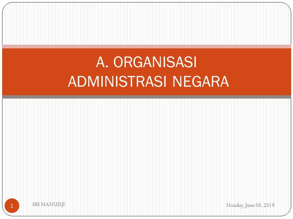 A. ORGANISASI ADMINISTRASI NEGARA