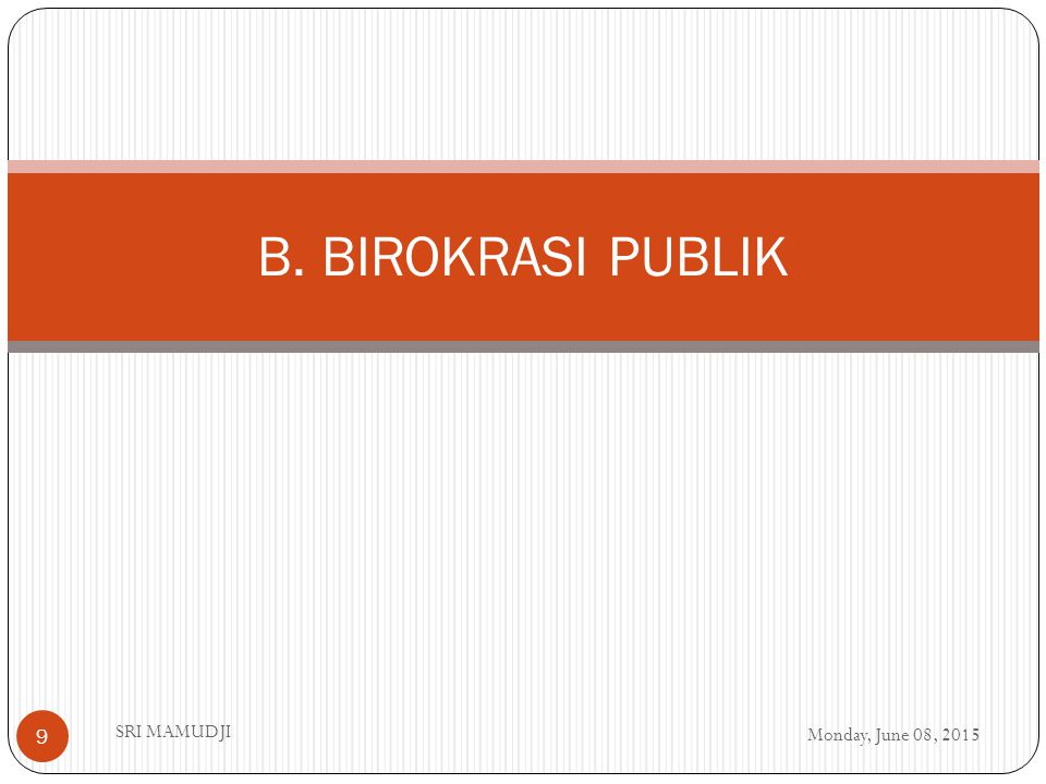 B. BIROKRASI PUBLIK SRI MAMUDJI Sunday, April 16, 2017