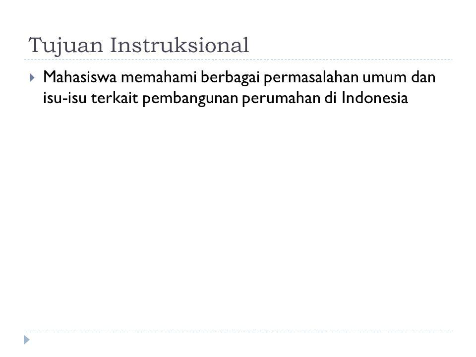 Tujuan Instruksional Mahasiswa memahami berbagai permasalahan umum dan isu-isu terkait pembangunan perumahan di Indonesia.