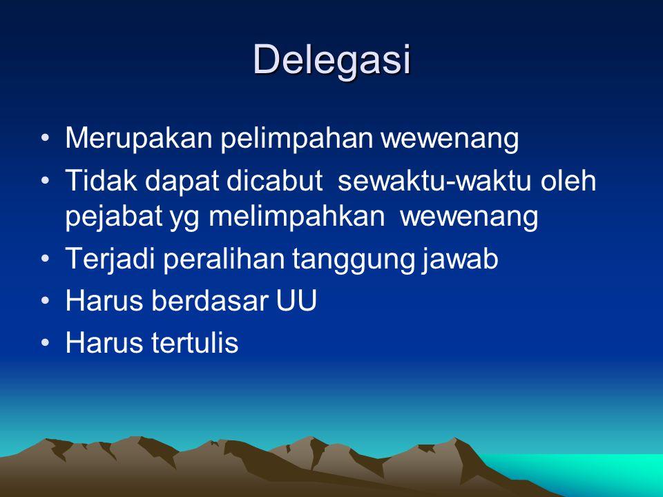 Delegasi Merupakan pelimpahan wewenang