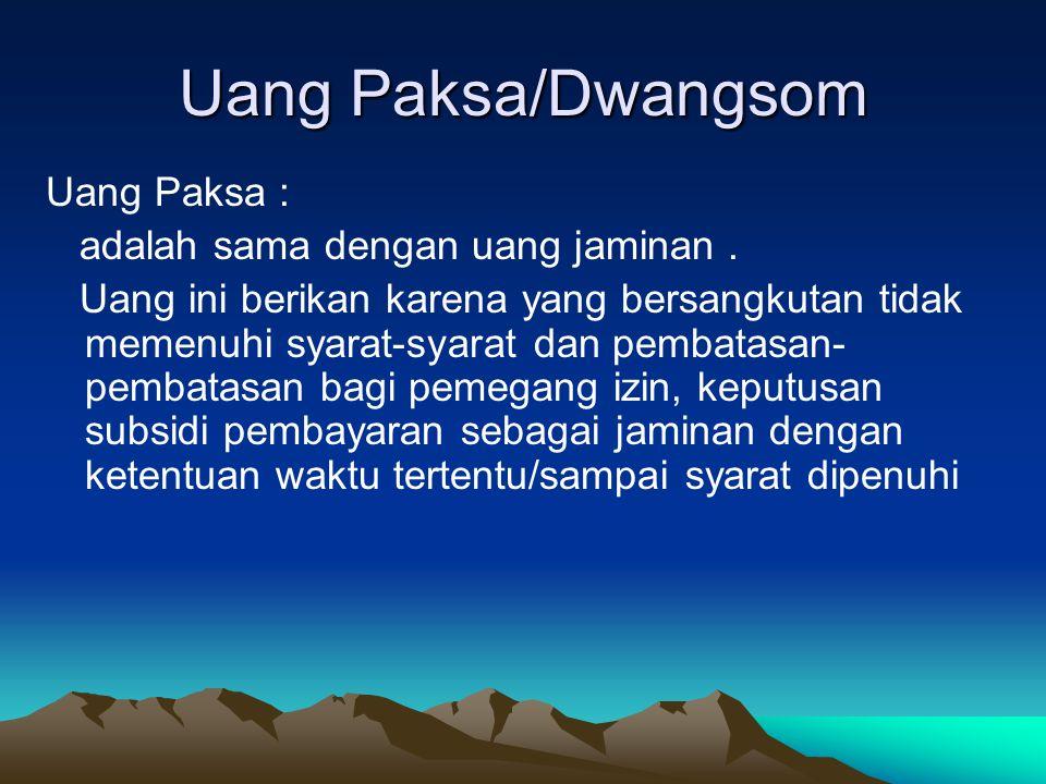 Uang Paksa/Dwangsom Uang Paksa : adalah sama dengan uang jaminan .