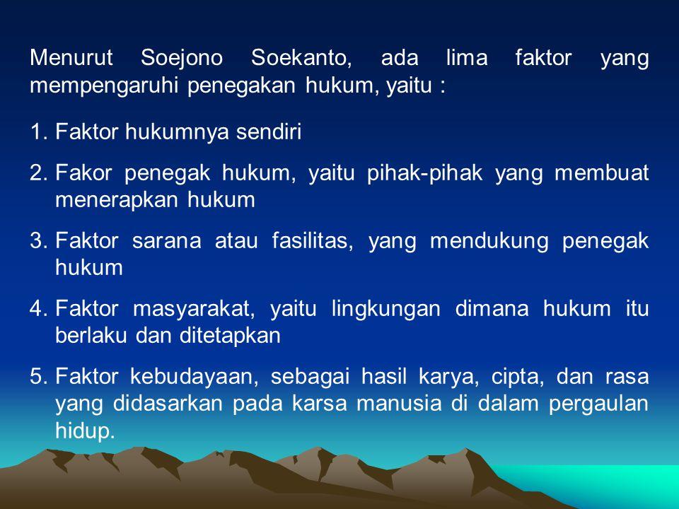 Menurut Soejono Soekanto, ada lima faktor yang mempengaruhi penegakan hukum, yaitu :