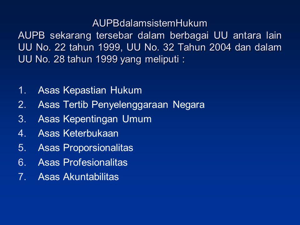 AUPBdalamsistemHukum AUPB sekarang tersebar dalam berbagai UU antara lain UU No. 22 tahun 1999, UU No. 32 Tahun 2004 dan dalam UU No. 28 tahun 1999 yang meliputi :