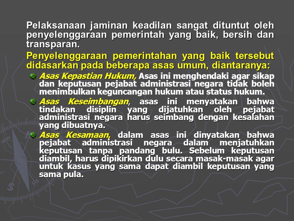 Pelaksanaan jaminan keadilan sangat dituntut oleh penyelenggaraan pemerintah yang baik, bersih dan transparan.