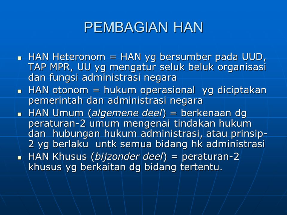 PEMBAGIAN HAN HAN Heteronom = HAN yg bersumber pada UUD, TAP MPR, UU yg mengatur seluk beluk organisasi dan fungsi administrasi negara.