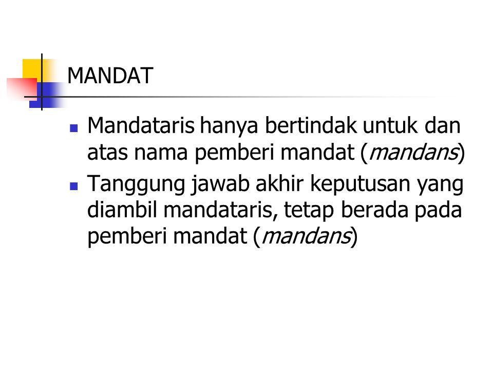 MANDAT Mandataris hanya bertindak untuk dan atas nama pemberi mandat (mandans)