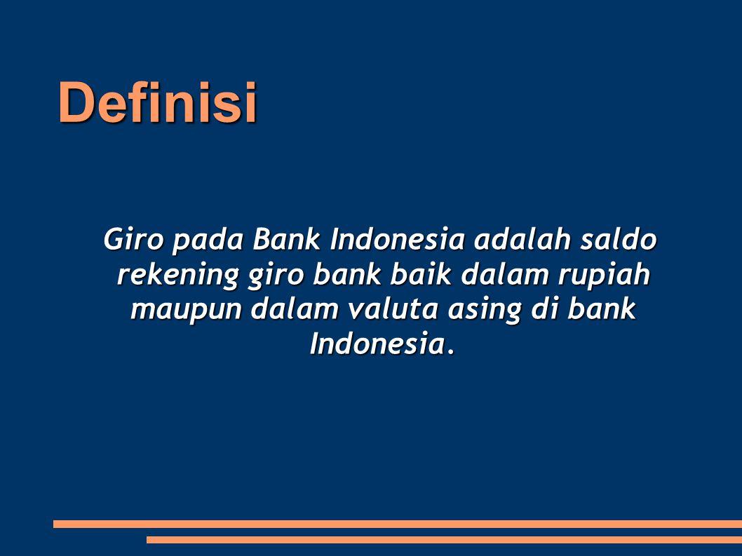 Definisi Giro pada Bank Indonesia adalah saldo rekening giro bank baik dalam rupiah maupun dalam valuta asing di bank Indonesia.