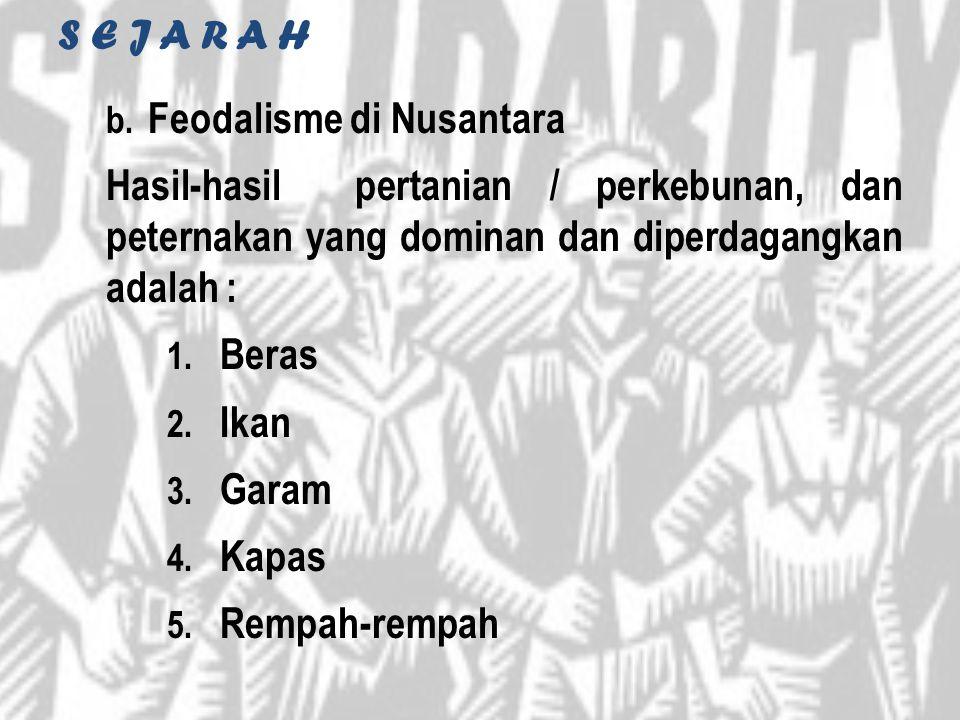 S E J A R A H Feodalisme di Nusantara. Hasil-hasil pertanian / perkebunan, dan peternakan yang dominan dan diperdagangkan adalah :