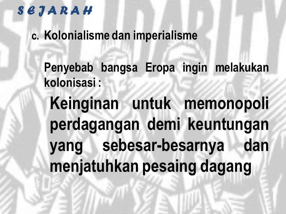 S E J A R A H Kolonialisme dan imperialisme. Penyebab bangsa Eropa ingin melakukan kolonisasi :