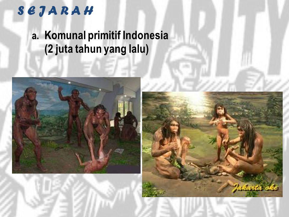 S E J A R A H Komunal primitif Indonesia (2 juta tahun yang lalu)