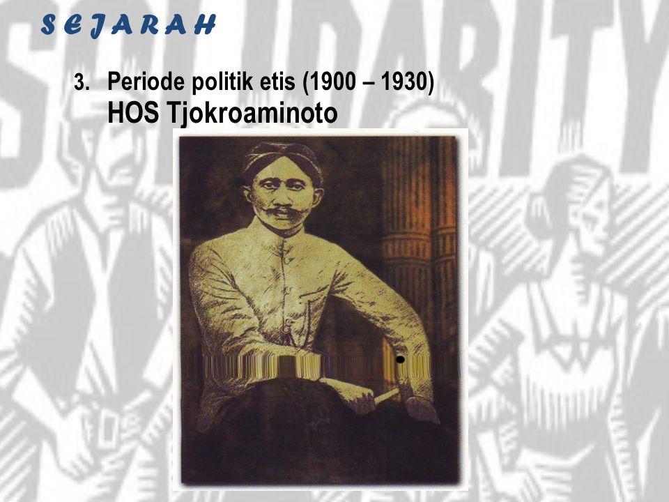 S E J A R A H Periode politik etis (1900 – 1930) HOS Tjokroaminoto