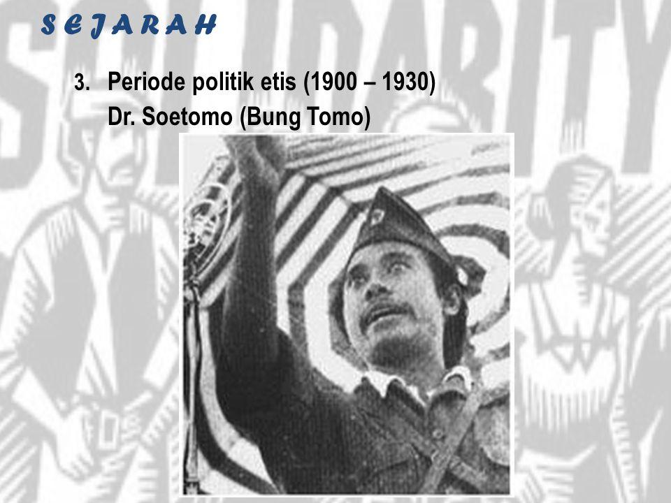 S E J A R A H Periode politik etis (1900 – 1930)