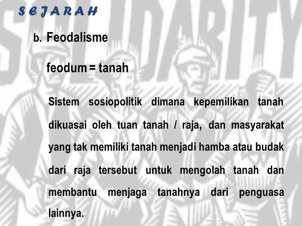 S E J A R A H Feodalisme feodum = tanah