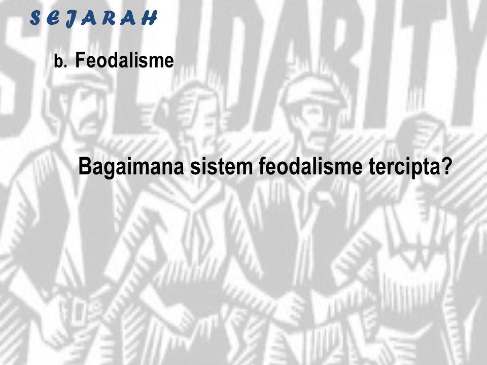 S E J A R A H Feodalisme Bagaimana sistem feodalisme tercipta