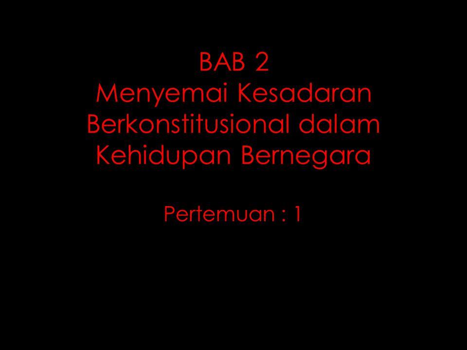 BAB 2 Menyemai Kesadaran Berkonstitusional dalam Kehidupan Bernegara