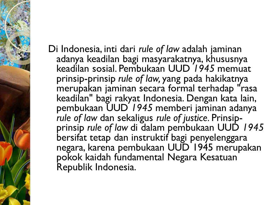 Di Indonesia, inti dari rule of law adalah jaminan adanya keadilan bagi masyarakatnya, khususnya keadilan sosial.