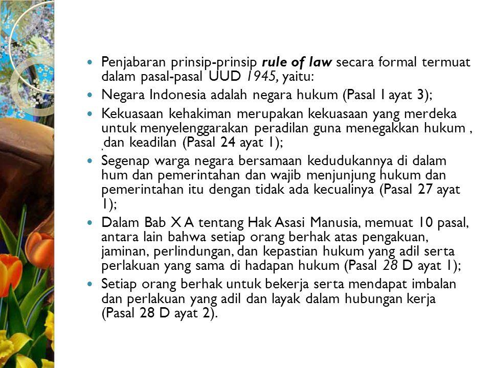 Penjabaran prinsip-prinsip rule of law secara formal termuat dalam pasal-pasal UUD 1945, yaitu: