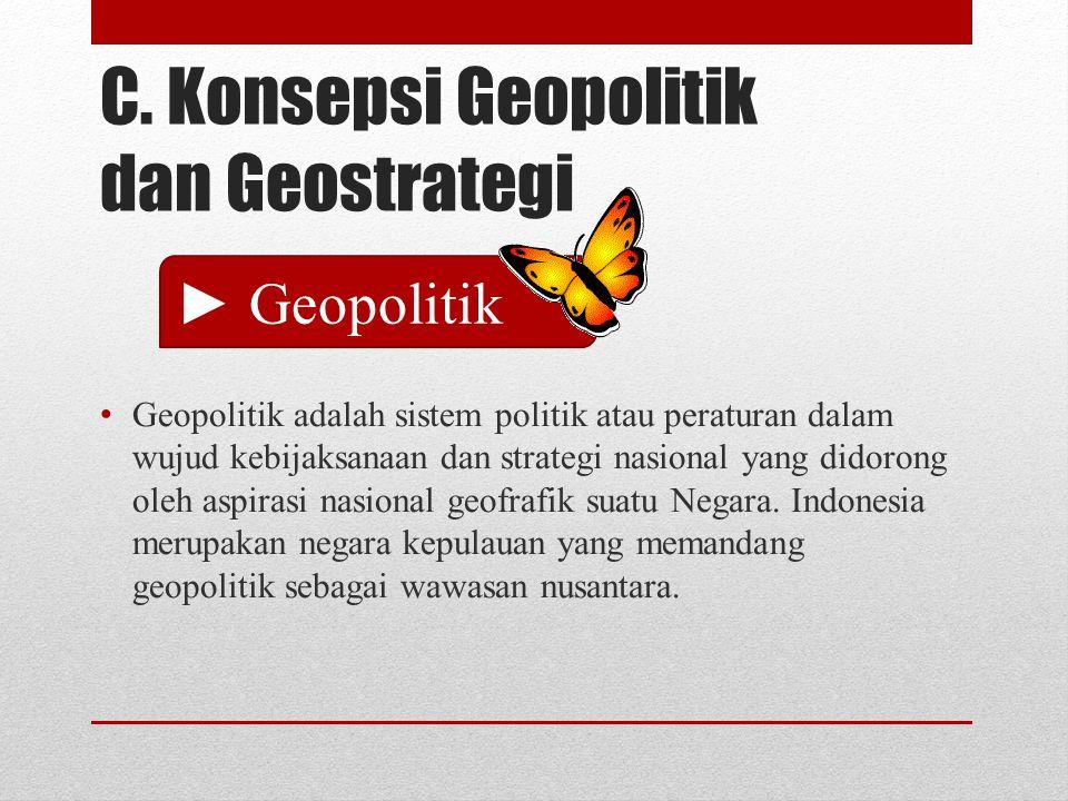 C. Konsepsi Geopolitik dan Geostrategi